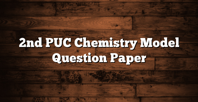 2nd PUC Chemistry Model Question Paper