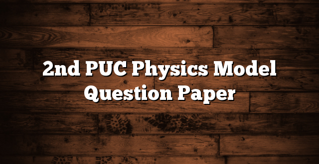 2nd PUC Physics Model Question Paper