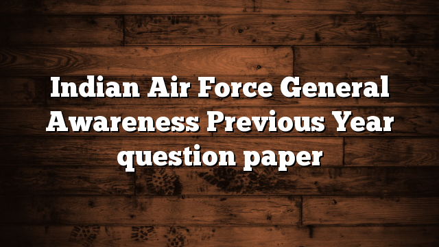 Indian Air Force General Awareness Previous Year question paper