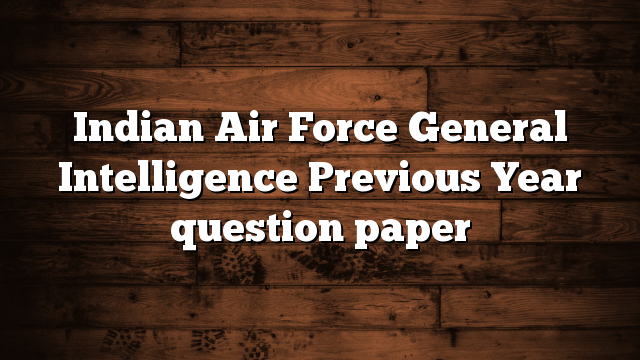 Indian Air Force General Intelligence Previous Year question paper