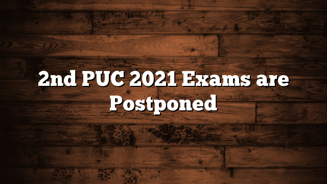 2nd PUC 2021 Exams are Postponed