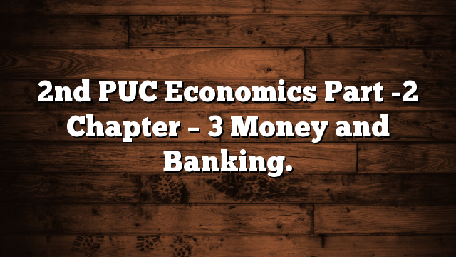 2nd PUC Economics Part -2 Chapter – 3 Money and Banking.