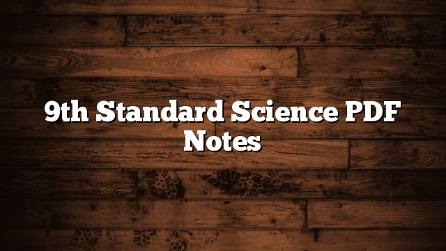 9th Standard Science PDF Notes