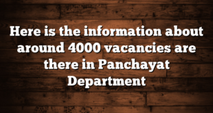 Here is the information about around 4000 vacancies are there in Panchayat Department