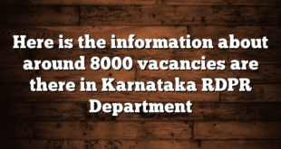 Here is the information about around 8000 vacancies are there in Karnataka RDPR Department