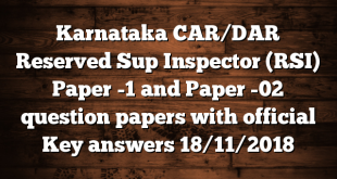 Karnataka CAR/DAR Reserved Sup Inspector (RSI) Paper -1 and Paper -02 question papers with official Key answers 18/11/2018