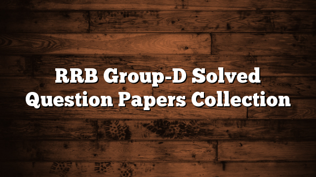 RRB Group-D Solved Question Papers Collection