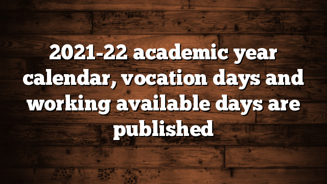 2021-22 academic year calendar, vocation days and working available days are published