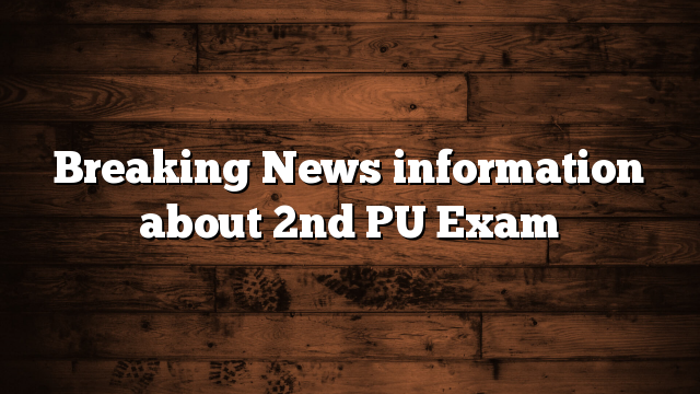 Breaking News information about 2nd PU Exam