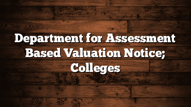 Department for Assessment Based Valuation Notice; Colleges