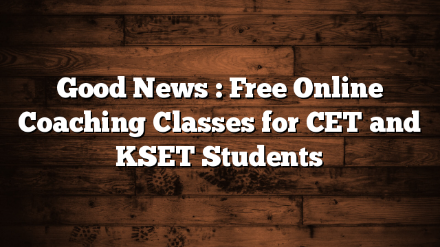 Good News : Free Online Coaching Classes for CET and KSET Students