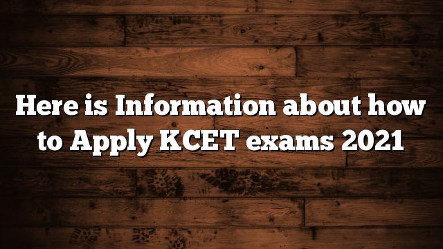 Here is Information about how to Apply KCET exams 2021