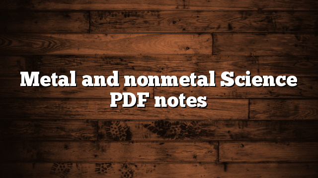 Metal and nonmetal Science PDF notes