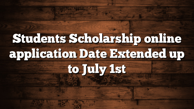 Students Scholarship online application Date Extended up to July 1st