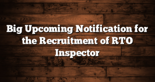 Big Upcoming Notification for the Recruitment of RTO Inspector