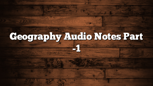 Geography Audio Notes Part -1