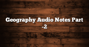 Geography Audio Notes Part -2