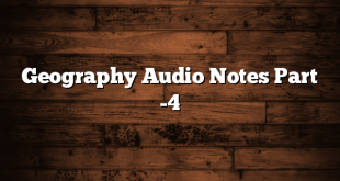 Geography Audio Notes Part -4