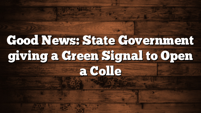 Good News: State Government giving a Green Signal to Open a Colle