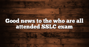 Good news to the who are all attended SSLC exam