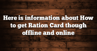 Here is information about How to get Ration Card though offline and online