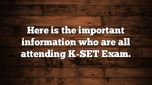 Here is the important information who are all attending K-SET Exam.