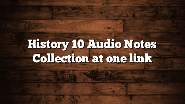 History 10 Audio Notes Collection at one link