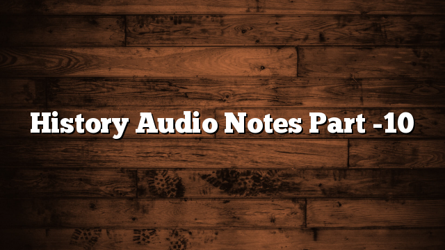 History Audio Notes Part -10