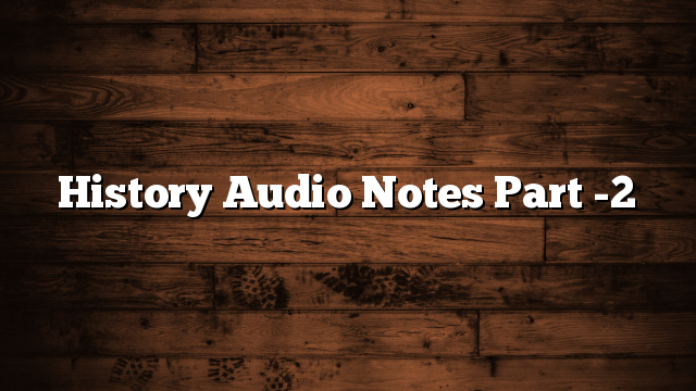 History Audio Notes Part -2