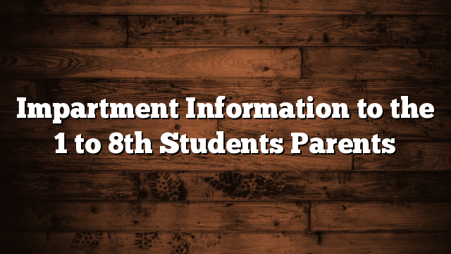 Impartment Information to the 1 to 8th Students Parents