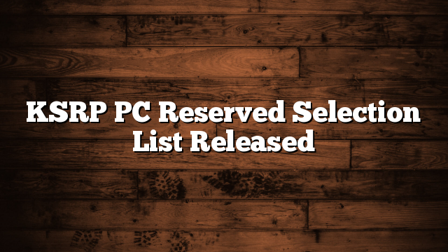 KSRP PC Reserved Selection List Released