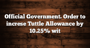 Official Government. Order to increse Tuttle Allowance by 10.25% wit