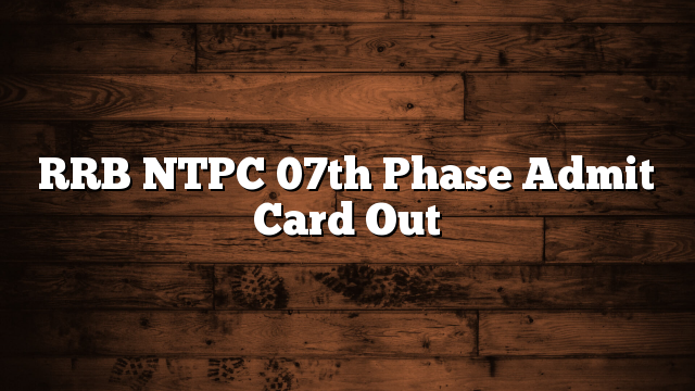 RRB NTPC 07th Phase Admit Card Out