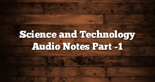 Science and Technology Audio Notes Part -1