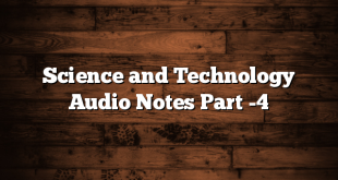 Science and Technology Audio Notes Part -4