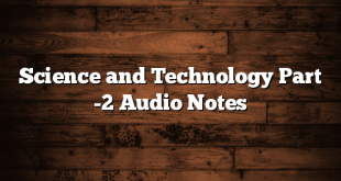 Science and Technology Part -2 Audio Notes