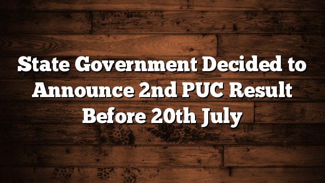 State Government Decided to Announce  2nd PUC Result Before 20th July