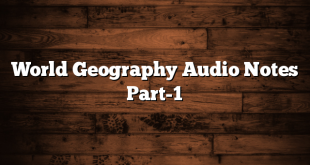 World Geography Audio Notes Part-1