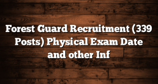 Forest Guard Recruitment (339 Posts) Physical Exam Date and other Inf