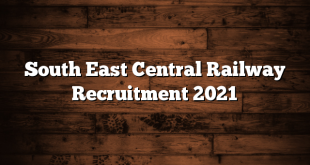 South East Central Railway Recruitment 2021
