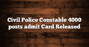 Civil Police Constable 4000 posts admit Card Released